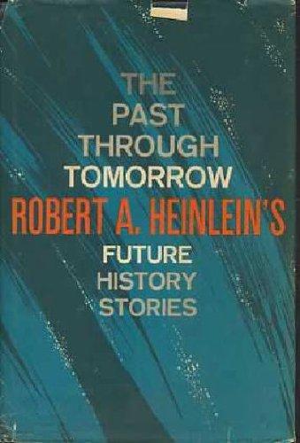 "Past Through Tomorrow: ""Future History"" Stories"