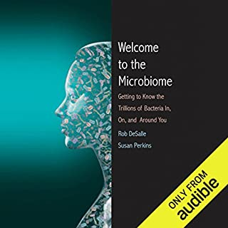 Welcome to the Microbiome     Getting to Know the Trillions of Bacteria and Other Microbes In, On, and Around You              By:                                                                                                                                 Rob DeSalle,                                                                                        Susan L. Perkins                               Narrated by:                                                                                                                                 Stephen McLaughlin                      Length: 7 hrs and 25 mins     1 rating     Overall 2.0
