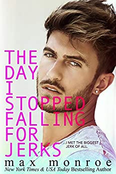 The Day I Stopped Falling for Jerks (Jerk Duet Book 1) by [Max Monroe]