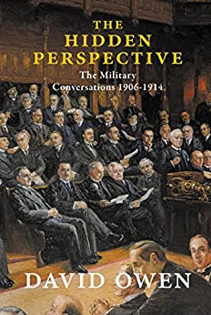 The Hidden Perspective: The Military Conversations 1906-1914 by [David Owen]