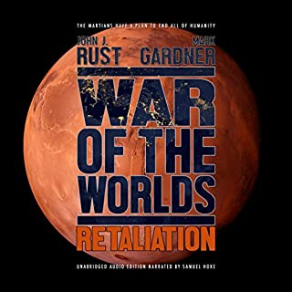 War of the Worlds: Retaliation                   By:                                                                                                                                 Mark Gardner,                                                                                        John J Rust                               Narrated by:                                                                                                                                 Samuel E. Hoke III                      Length: 7 hrs and 38 mins     6 ratings     Overall 4.3