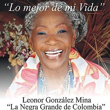 """Lo mejor de mi vida: Leonor González Mina """"La Negra Grande De Colombia"""""""