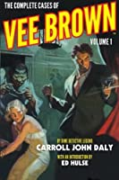 The Complete Cases of Vee Brown, Volume 1 by Carroll John Daly(2014-04-08)