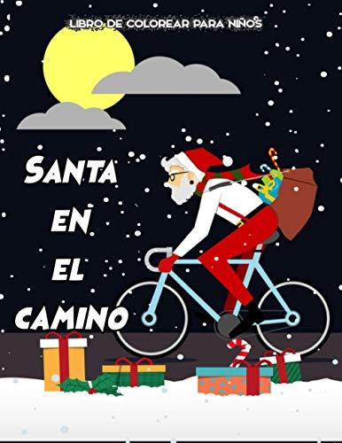 Santa en el Camino: Feliz Navidad - Libro de colorear navideño para niños de 4 a 8 años páginas navideñas para colorear con Papá -- regalo de Navidad para niños y niñas (Spanish Edition)