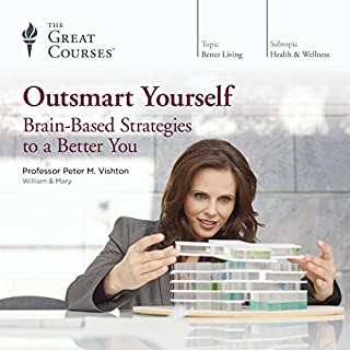 Outsmart Yourself: Brain-Based Strategies to a Better You                   Written by:                                                                                                                                 Peter M. Vishton,                                                                                        The Great Courses                               Narrated by:                                                                                                                                 Peter M. Vishton                      Length: 12 hrs and 30 mins     19 ratings     Overall 4.4