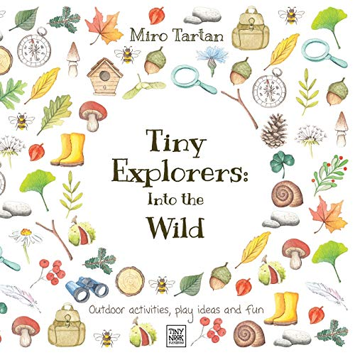 Compare Textbook Prices for Tiny Explorers: Into the Wild: Outdoor activities, play ideas and fun  ISBN 9781913691004 by Tartan, Miro,Tartan, Miro