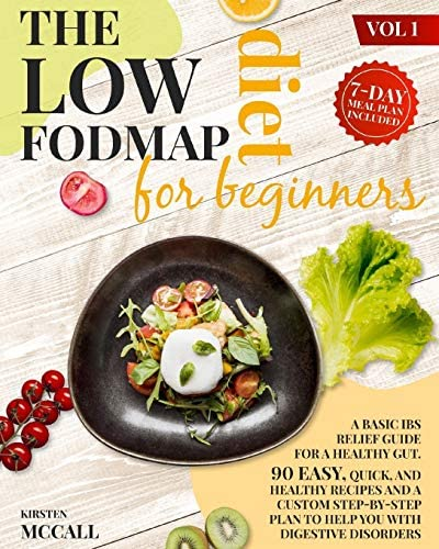 The Low FODMAP Diet For Beginners A Basic IBS Relief Guide For A Healthy Gut 90 Easy Quick And product image