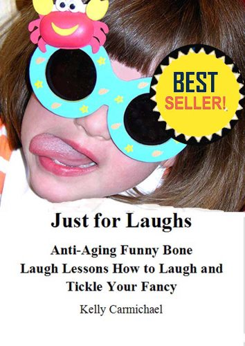 Just for Laughs Anti-Aging Funny Bone Laugh Lessons How to Laugh and Tickle Your Fancy (English Edition)