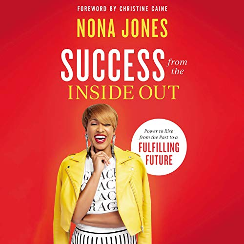 Success from the Inside Out     Power to Rise from the Past to a Fulfilling Future              By:                                                                                                                                 Nona Jones,                                                                                        Christine Caine - foreword                           Length: 4 hrs and 48 mins     Not rated yet     Overall 0.0