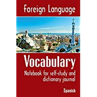 Foreign Language Vocabulary - Spanish: Notebook for self-study and dictionary journal (Volume 1)