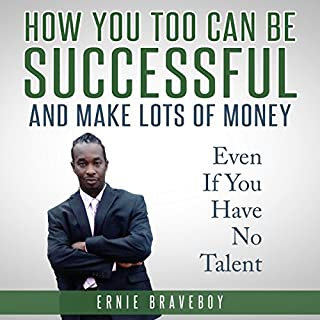 How You Too Can Be Successful and Make Lots of Money Even If You Have No Talent audiobook cover art