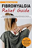 FIBROMYALGIA RELIEF GUIDE: Ultimate Guide to Understanding Fibromyalgia, and Reducing Pain and Symptoms, Causes,Right Medications of Fibromyalgia with Simple Treatment Methods and Fibro Formula!