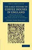 The Early History of Coffee Houses in England: With Some Account of the First Use of Coffee and a Bibliography of the Subject (Cambridge Library ... & Irish History, 17th & 18th Centuries)