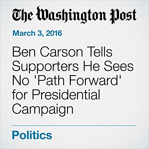 Ben Carson Tells Supporters He Sees No 'Path Forward' for Presidential Campaign audiobook cover art
