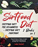 Sirtfood Diet: 2 Books in 1: Sirtfood Diet for Beginners + Sirtfood Diet Cookbook. Discover the Power of Sirtuins, Lose Weight Fast and Activate the Metabolism with 302 Recipes and a 21 Days Meal Plan
