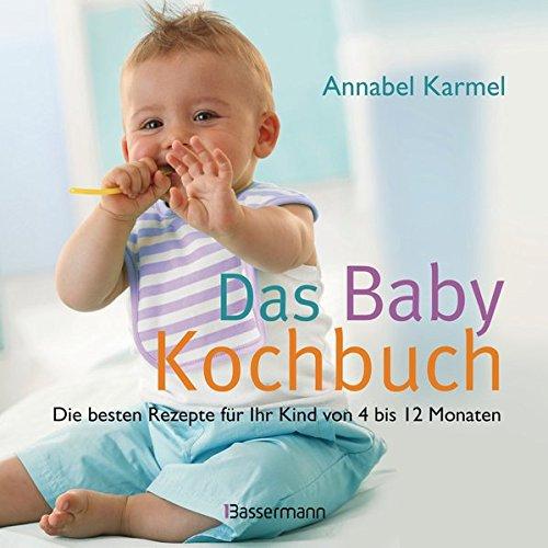 Das Babykochbuch: Die besten Rezepte für Ihr Kind von 4 bis 12 Monaten