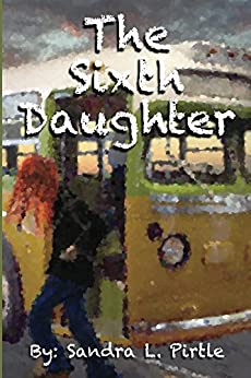 The Sixth Daughter (The Dead Reckoning Saga Book 2) by [Sandra Pirtle]