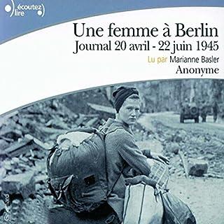 Une femme à Berlin     Journal 20 avril - 22 juin 1945              De :                                                                                                                                 auteur inconnu                               Lu par :                                                                                                                                 Marianne Basler                      Durée : 5 h et 27 min     9 notations     Global 4,6
