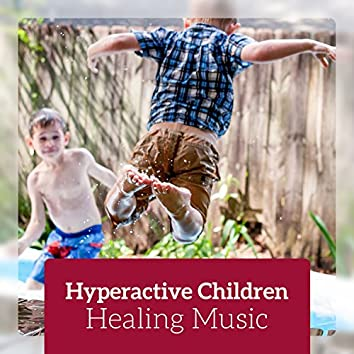 Hyperactive Children - Healing Music for Release Anxiety, Calm Down and Focused