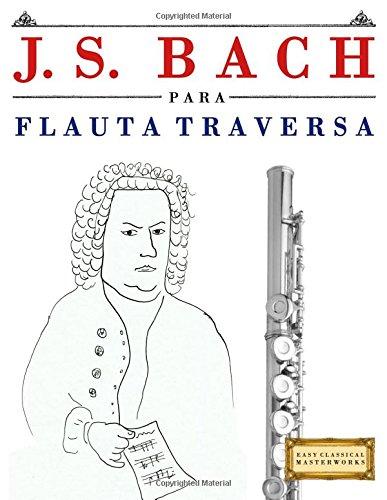 J. S. Bach para Flauta Traversa: 10 Piezas Fáciles para