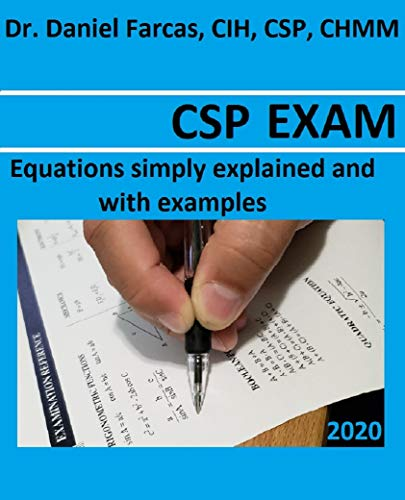 CSP EXAM Equations simply explained and with examples: Certified Safety Professional (The Certified Occupational and Environmental Health Professional by Dr. Daniel Farcas CIH, CSP, CHMM)