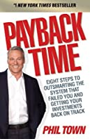 Payback Time: Eight Steps to Outsmarting the System That Failed You and Getting Your Investments Back on Track by Phil Town(1905-07-02)