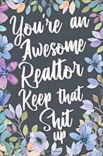 You're An Awesome Realtor Keep That Shit Up: Funny Joke Appreciation Gift Idea for Realtors. Sarcastic Thank You Gag Notebook Journal & Sketch Diary Present.