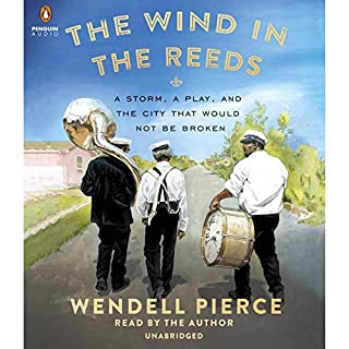 The Wind in the Reeds     A Storm, A Play, and the City That Would Not Be Broken              By:                                                                                                                                 Wendell Pierce,                                                                                        Rod Dreher                               Narrated by:                                                                                                                                 Wendell Pierce                      Length: 11 hrs and 28 mins     2 ratings     Overall 4.5