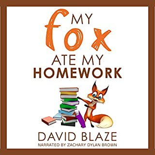 My Fox Ate My Homework                   By:                                                                                                                                 David Blaze                               Narrated by:                                                                                                                                 Zachary Dylan Brown                      Length: 1 hr and 35 mins     24 ratings     Overall 4.6