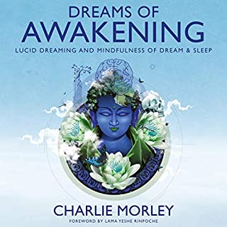 Dreams of Awakening     Lucid Dreaming and Mindfulness of Dream and Sleep              By:                                                                                                                                 Charlie Morley                               Narrated by:                                                                                                                                 Charlie Morley                      Length: 8 hrs and 46 mins     71 ratings     Overall 4.7