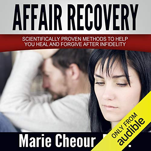 Affair Recovery: Scientifically Proven Methods to Help You Heal and Forgive After Infidelity cover art