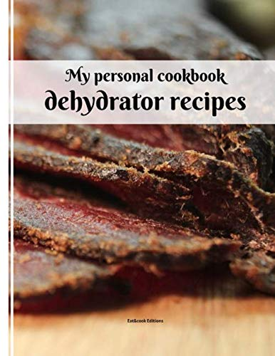 New my personal cookbook dehydrator recipes: 40 recipe sheets to write in