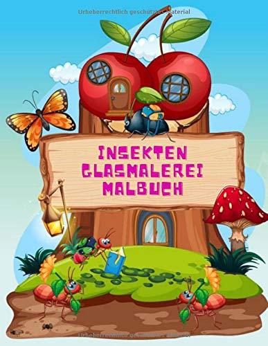 Insekten Glasmalerei Malbuch: Eine lustige Malvorlage für Kinder im Alter von 4 bis 8 Jahren (Malbuch für Kinder, Band 7)