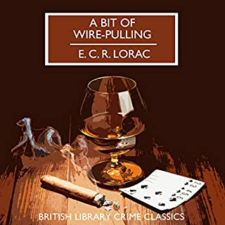 A Bit of Wire-Pulling                   By:                                                                                                                                 E. C. R. Lorac                               Narrated by:                                                                                                                                 Gordon Griffin                      Length: 17 mins     1 rating     Overall 3.0
