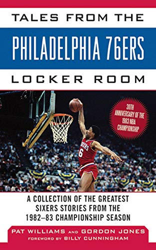 Tales from the Philadelphia 76ers Locker Room: A Collection of the Greatest Sixers Stories from the 1982-83 Championship Season (Tales from the Team) (English Edition)