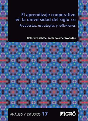 El aprendizaje cooperativo en la universidad del siglo XXI. Propuestas, estrategias y reflexiones (Análisis y Estudios / Ediciones universitarias)