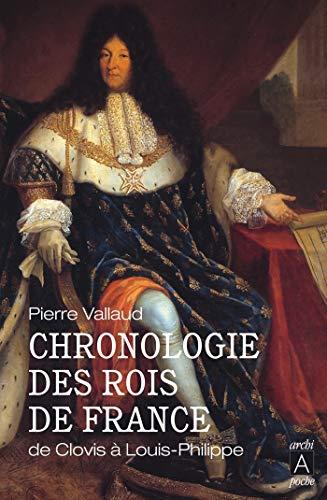 Chronologie des rois de France - De Clovis à Louis-Philippe (essai, témoignage t. 4)