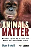 Image of Animals Matter: A Biologist Explains Why We Should Treat Animals with Compassion and Respect