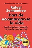 L'art de no amargar-se la vida (edició especial): Les claus del canvi psicològic i la transformació personal (Divulgació)