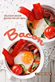 Bacon Cookbook: Delicious Bacon Recipes for Any Meal