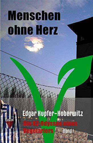 Menschen ohne Herz: Die KZ-Odyssee eines Vegetariers (Band 1)