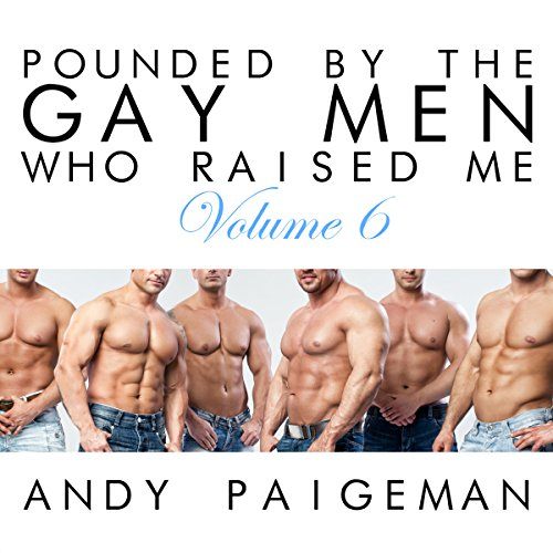 Pounded by the Gay Men Who Raised Me, Volume 6 audiobook cover art