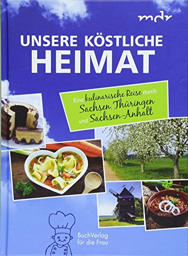 Unsere köstliche Heimat: Eine kulinarische Reise durch Sachsen, Thüringen und Sachsen-Anhalt
