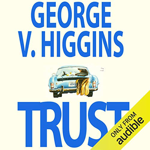 Trust                   By:                                                                                                                                 George V. Higgins                               Narrated by:                                                                                                                                 L. J. Ganser                      Length: 7 hrs and 52 mins     Not rated yet     Overall 0.0