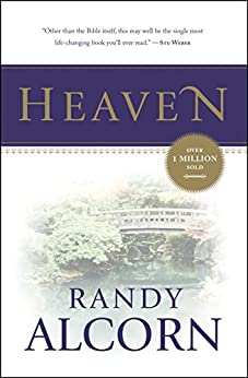 Heaven: A Comprehensive Guide to Everything the Bible Says About Our Eternal Home (Clear Answers to 44 Real Questions About the Afterlife, Angels, Resurrection, ... and the Kingdom of God) (Alcorn, Randy) by [Randy Alcorn]