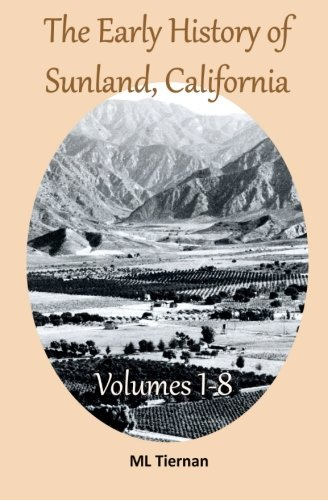 The Early History of Sunland, California: Volumes 1-8