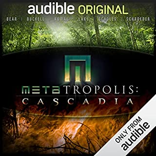 METAtropolis: Cascadia                   By:                                                                                                                                 Jay Lake,                                                                                        Mary Robinette Kowal,                                                                                        Elizabeth Bear,                   and others                          Narrated by:                                                                                                                                 Rene Auberjonois,                                                                                        Kate Mulgrew,                                                                                        Wil Wheaton,                   and others                 Length: 12 hrs and 55 mins     42 ratings     Overall 4.1