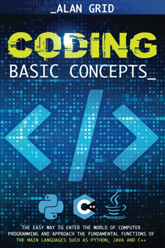 Compare Textbook Prices for Coding Basic Concepts: The Easy Way to Enter the World of Computer Programming and Approach the Fundamental Functions of the Main Languages such as: Python, Java and C++  ISBN 9798526015646 by Grid, Alan