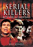Serial Killers: Butchers & Cannibals (English Edition)