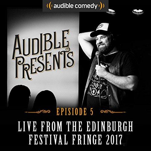 Audible Presents: Live from the Edinburgh Festival Fringe 2017: Episode 5 cover art